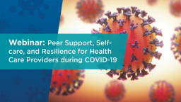 Peer Support, Self-care, and Resilience for Health Care Providers during COVID-19