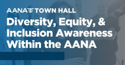 Town Hall Discussion: Diversity, Equity, and Inclusion Awareness within the AANA