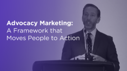 Advocacy Marketing: A Framework that Moves People to Action
